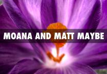 Moana and Matt Maybe